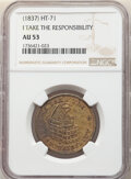 Hard Times Tokens, 1837 Token I Take The Responsibility, HT-71, R.1, AU53 NGC. Brass, plain edge, 28mm....