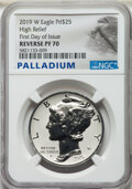 2019-W $25 One-Ounce Palladium Eagle, High Relief, Reverse Proof, First Day of Issue, PR70 NGC....(PCGS# 802175)