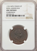 1722 2PENCE Rosa Americana Twopence, --Corrosion -- NGC Details. Unc. ...(PCGS# 116)