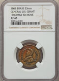 U.S. Presidents & Statesmen, 1868 General U.S. Grant XF45 NGC. This 23 mm. brass token is related to the campaign series. The reverse is inscribed: I PRO...