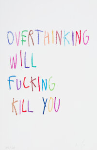 CB Hoyo (b. 1995) Overthinking Will Fucking Kill You, 2020 Giclee print in colors on wove paper 19 x 13 inches (48.3