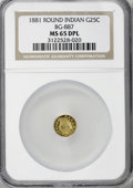 California Fractional Gold, 1881 25C Indian Round 25 Cents, BG-887, R.3 MS65 Deep ProoflikeNGC....
