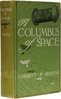 Books:First Editions, Garrett P. Serviss: The Columbus of Space. (New York: D.Appleton and Company, 1911), first edition, 298 pages, frontis ...