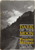 Books:First Editions, [August Derleth, editor]. Dark of the Moon: Poems of Fantasy andthe Macabre. Sauk City: Arkham House, 1947.. ...