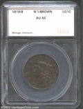 Additional Certified Coins: , 1819/8 1C Cent AU50 SEGS (AU50). N-1, High R.1. The ...