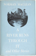 Books:First Editions, Norman Maclean. A River Runs Through It and other stories.Chicago: University of Chicago Press, [1976]....