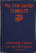 Books:First Editions, Brigadier-General Smedley D. Butler and First-Lieutenant Arthur J.Burks. Walter Garvin in Mexico. Philadelphia:...
