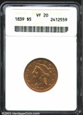 Liberty Half Eagles: , 1839 $5 VF20 ANACS. The obverse is well worn, while the ...