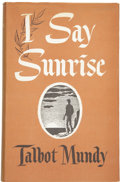 Books:First Editions, Talbot Mundy. I Say Sunrise....