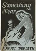 Books:First Editions, August Derleth. Something Near....