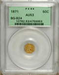 California Fractional Gold: , 1871 50C Liberty Octagonal 50 Cents, BG-924, R.3, AU53 PCGS. PCGSPopulation (5/199). NGC Census: (0/27). (#10782)...