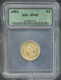 Additional Coins: , 1881 $3 Three Dollar XF 40 ICG. Among the more challenging dat...