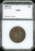 Additional Coins: , 1839/6 1C Cent VG 8 PCI. Plain Cords. Heavily worn with mottle...
