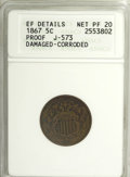 1867 5C J-573--Corroded, Damaged--ANACS. XF Details Net PR20. NGC Census: (0/14). PCGS Population (0/39). Mintage: 25. (...