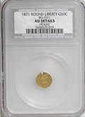 California Fractional Gold: , 1871 50C Liberty Round 50 Cents, BG-1011, R.2,--Holed--NCS. AU50Details. NGC Census: (0/52). PCGS Population (2/326). (#...