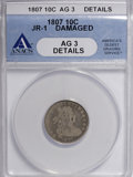 Early Dimes: , 1807 10C --Damaged--ANACS. AG3 Details. JR-1. NGC Census: (8/195).PCGS Population (8/280). Mintage: 165,000. Numismedia Ws...