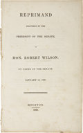 Political:Miscellaneous Political, [David G. Burnet] Reprimand Delivered by the President of the Senate to Hon. Robert Wilson. By Order of the Senate...