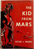 Books:First Editions, Oscar J. Friend. The Kid From Mars....