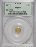 California Fractional Gold: , 1871 25C Liberty Octagonal 25 Cents, BG-765, R.3, MS60 PCGS. PCGSPopulation (15/205). NGC Census: (0/14). (#10592)...