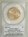 Presidential Dollars, 2007-D $1 Jefferson First Day of Issue Pos A MS67 PCGS. PCGS Population (98/0). (#390556)...