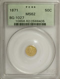 California Fractional Gold: , 1871 50C Liberty Round 50 Cents, BG-1027, R.3, MS62 PCGS. PCGSPopulation (39/10). NGC Census: (5/3). (#10856)...