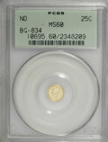 California Fractional Gold: , ND 25C Liberty Round 25 Cents, BG-834, High R.5, MS60 PCGS. PCGSPopulation (1/10). NGC Census: (0/1). (#10695)...