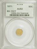 California Fractional Gold: , 1871 50C Liberty Round 50 Cents, BG-1027, R.3, AU50 PCGS. PCGSPopulation (11/139). NGC Census: (0/17). (#10856). From ...