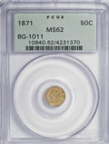 California Fractional Gold: , 1871 50C Liberty Round 50 Cents, BG-1011, R.2, MS62 PCGS. PCGSPopulation (79/173). NGC Census: (19/29). (#10840). From...
