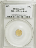 California Fractional Gold: , 1871 50C Liberty Round 50 Cents, BG-1025, R.5, AU58 PCGS. Ex: JayRoe. PCGS Population (8/20). NGC Census: (0/3). (#10854...