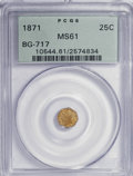 California Fractional Gold: , 1871 25C Liberty Octagonal 25 Cents, BG-717, R.3, MS61 PCGS. PCGSPopulation (6/199). NGC Census: (0/24). (#10544). Fro...