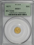 California Fractional Gold, 1871 50C Liberty Round 50 Cents, BG-1045, R.5, MS61 PCGS....