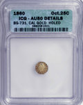 California Fractional Gold: , 1860 25C Liberty Octagonal 25 Cents, BG-731, Low R.5,--Holed--ICG.AU50 Details. NGC Census: (0/8). PCGS Population (1/36)....
