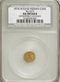 California Fractional Gold: , 1874 50C Indian Round 50 Cents, BG-1072, R.6,--ImproperlyCleaned--NCS. AU Details. NGC Census: (0/1). PCGS Population(0/1...