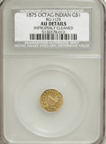 California Fractional Gold: , 1875 $1 Indian Octagonal 1 Dollar, BG-1125, Low R.5,--ImproperlyCleaned--NCS. AU Details. NGC Census: (0/1). PCGS Populati...