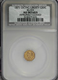 California Fractional Gold: , 1871 50C Liberty Octagonal 50 Cents, BG-924, R.3,--ImproperlyCleaned--NCS. AU Details. NGC Census: (0/38). PCGS Population...