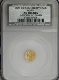 California Fractional Gold: , 1871 50C Liberty Octagonal 50 Cents, BG-911, R.4,--ImproperlyCleaned--NCS. AU Details. NGC Census: (0/15). PCGS Population...