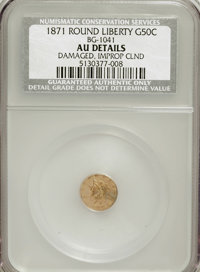 1871 50C Liberty Round 50 Cents, BG-1041, High R.6,--Damaged, Improperly Cleaned--NCS. AU Details. NGC Census: (0/3). PC...
