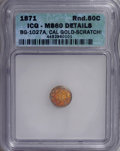 California Fractional Gold, 1871 50C Liberty Round 50 Cents, BG-1027A, R.3,--Scratched--ICG.MS60 Details. NGC Census: (0/14). PCGS Population (8/77). ...