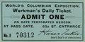 General Historic Events:World Fairs, World's Columbian Exposition: Workman's Daily Ticket....