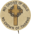 """Political:Pinback Buttons (1896-present), William Jennings Bryan """"No Cross of Gold No Crown of Thorns"""" Campaign Button...."""