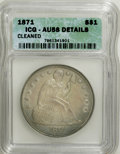 Seated Dollars, 1871 $1 --Cleaned--ICG. AU58 Details....