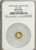 California Fractional Gold, 1875 50C Indian Round 50 Cents, BG-1056, High R.4, MS65 DeepProoflike NGC....