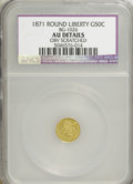 California Fractional Gold: , 1871 50C Liberty Round 50 Cents, BG-1026, Low R.4,--ObverseScratched--NCS. AU Details. NGC Census: (0/15). PCGS Population...