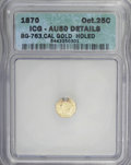California Fractional Gold: , 1870 25C Liberty Octagonal 25 Cents, BG-763, Low R.4,--Holed--ICG.AU50 Details. NGC Census: (0/17). PCGS Population (3/113...