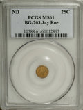 California Fractional Gold: , Undated 25C Liberty Round 25 Cents, BG-203, R.6, MS61 PCGS. Ex: JayRoe. A pleasing example of this highly elusive round is...
