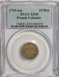 Colonials: , 1713-AA 15DEN French Colonies 15 Deniers XF45 PCGS. PCGS Population(3/5). NGC Census: (0/0). (#158681)...