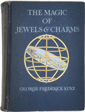 Books:First Editions, George Frederick Kunz. The Magic of Jewels and Charms.Lippincott, 1915. First edition. Illustrations....