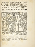 Books:First Editions, Walter Crane. Of the Decorative Illustration of Books Old andNew. London: George Bell and Sons, 1896. First edi...