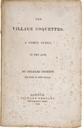 Books:Fiction, Charles Dickens. The Village Coquettes: A Comic Opera inTwo Acts. London: Richard Bentley, 1836 [i.e. 1878]....