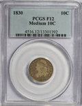 Bust Dimes: , 1830 10C Medium 10C F12 PCGS. PCGS Population (4/175). NGC Census:(1/158). Mintage: 510,000. Numismedia Wsl. Price for NGC...